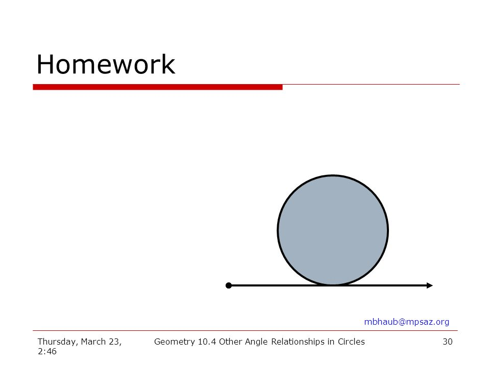Thursday, March 23, 2:46 Geometry 10.4 Other Angle Relationships in Circles30 Homework mbhaub@mpsaz.org