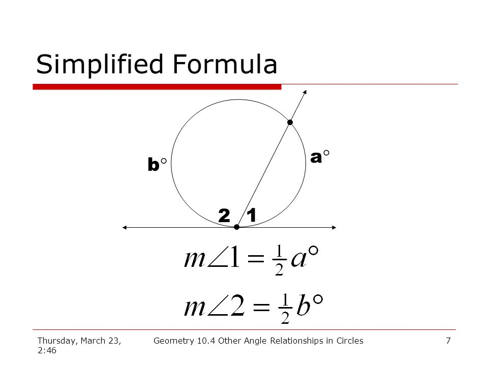 Thursday, March 23, 2:46 Geometry 10.4 Other Angle Relationships in Circles7 Simplified Formula a b 1 2