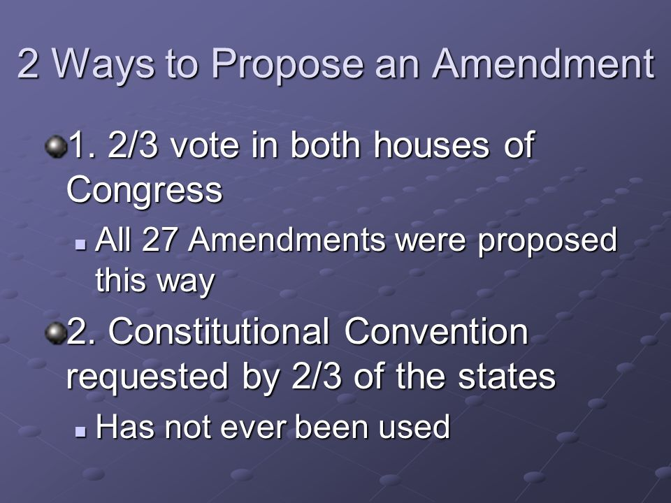 Article V - Formal Amendment Process Step 1 – Must Be Proposed (happens at the national level) Step 2 – Must Be Ratified (happens at the state level)