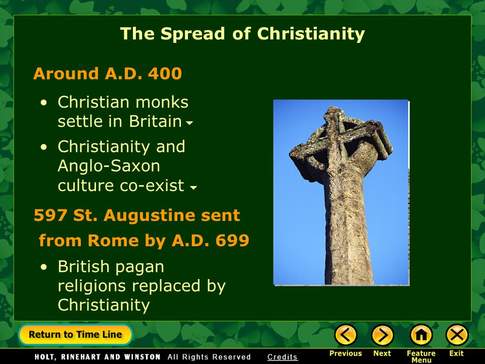 Christianity and Anglo-Saxon culture co-exist The Spread of Christianity Christian monks settle in Britain British pagan religions replaced by Christi