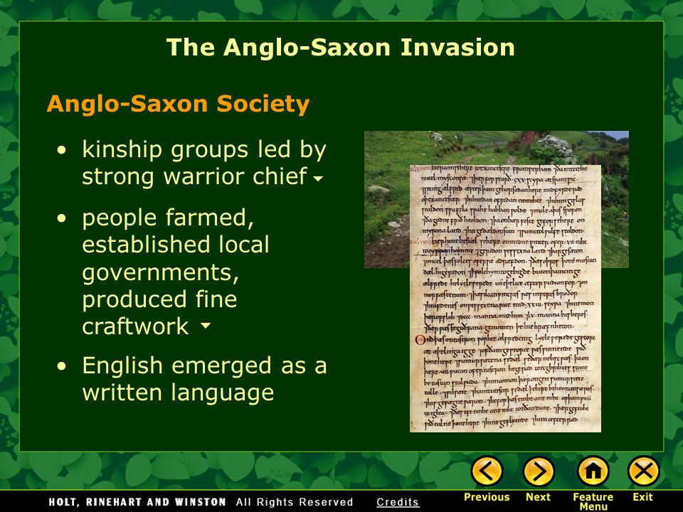 The Anglo-Saxon Invasion Anglo-Saxon Society kinship groups led by strong warrior chief people farmed, established local governments, produced fine cr