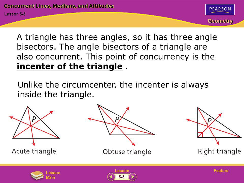 FeatureLesson Geometry Lesson Main Lesson 5-3 Concurrent Lines, Medians, and Altitudes 5-3 A triangle has three angles, so it has three angle bisector