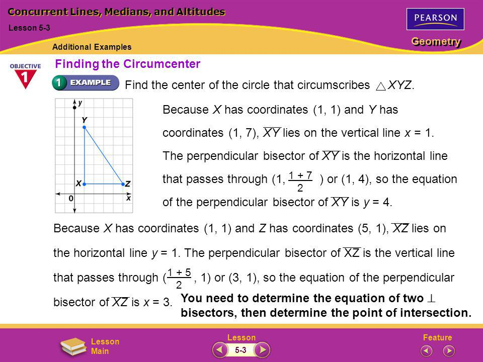 FeatureLesson Geometry Lesson Main Find the center of the circle that circumscribes XYZ. Because X has coordinates (1, 1) and Z has coordinates (5, 1)
