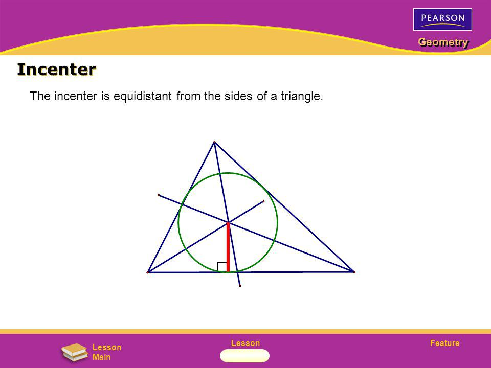 FeatureLesson Geometry Lesson Main The incenter is equidistant from the sides of a triangle. Incenter