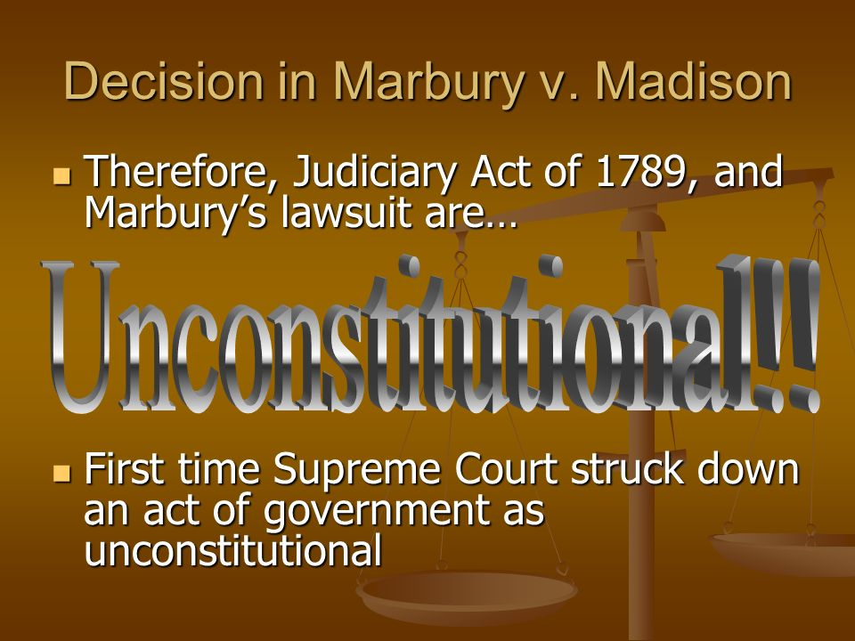 Decision in Marbury v. Madison Judiciary Act of 1789 gave Supreme Court original jurisdiction in disputes about judgeships Judiciary Act of 1789 gave