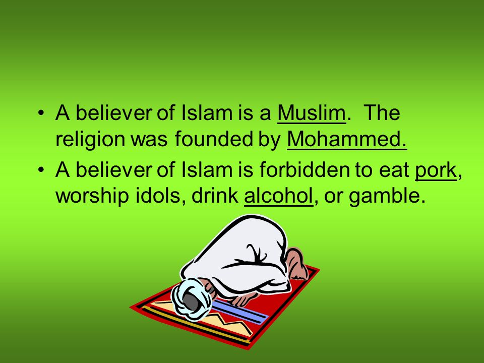 A believer of Islam is a Muslim. The religion was founded by Mohammed.