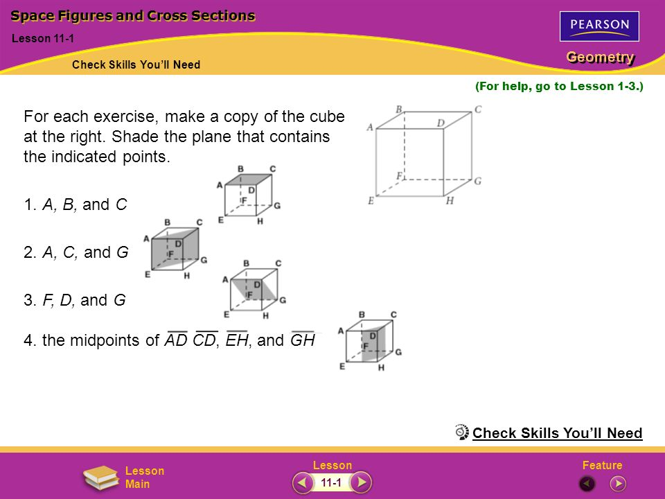 FeatureLesson Geometry Lesson Main Lesson 11-1 (For help, go to Lesson 1-3.) For each exercise, make a copy of the cube at the right. Shade the plane
