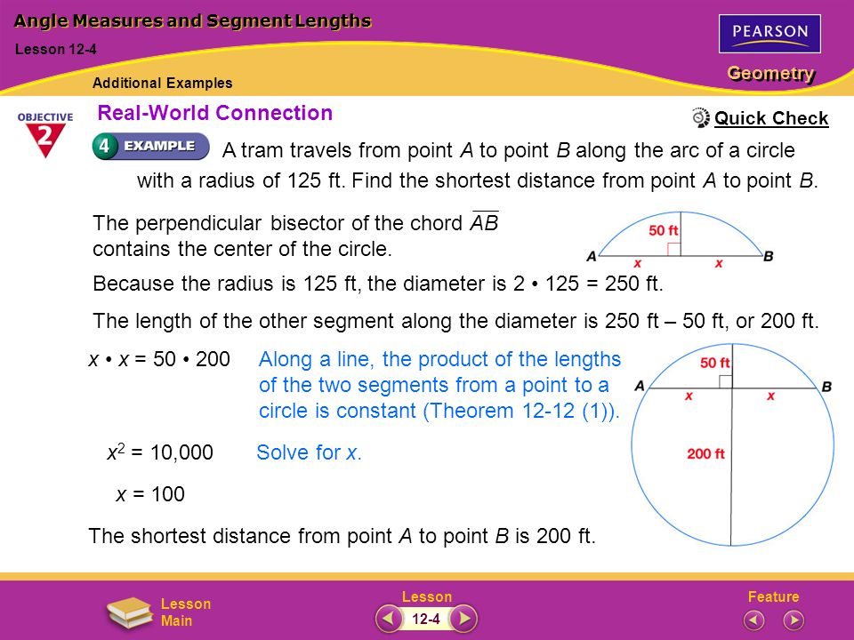 FeatureLesson Geometry Lesson Main Because the radius is 125 ft, the diameter is 2 125 = 250 ft. The length of the other segment along the diameter is