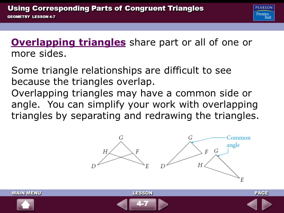 Using Corresponding Parts of Congruent Triangles GEOMETRY LESSON 4-7 4-7 Some triangle relationships are difficult to see because the triangles overla