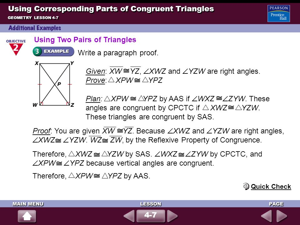 Write a paragraph proof. Given: XW YZ, XWZ and YZW are right angles. Prove: XPW YPZ Using Corresponding Parts of Congruent Triangles GEOMETRY LESSON 4