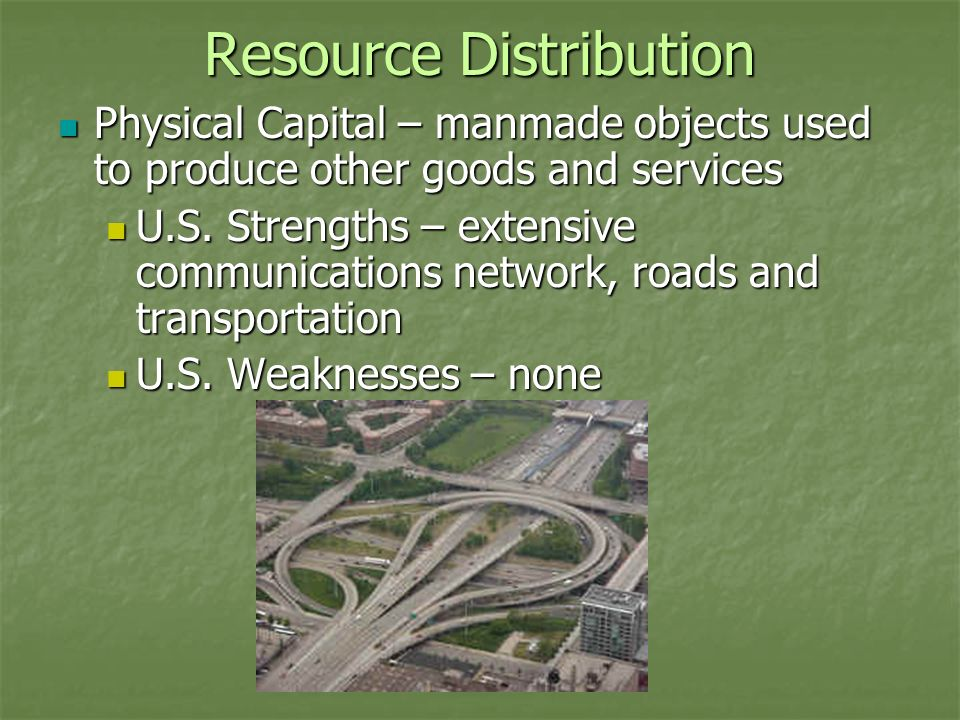 Resource Distribution Physical Capital – manmade objects used to produce other goods and services Physical Capital – manmade objects used to produce o