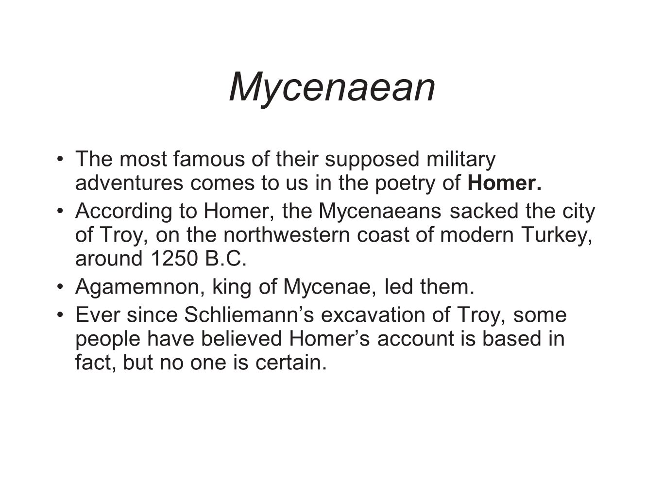 Mycenaean The most famous of their supposed military adventures comes to us in the poetry of Homer. According to Homer, the Mycenaeans sacked the city