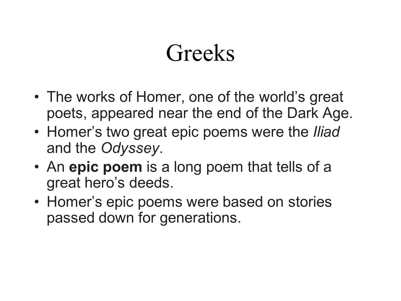 Greeks The works of Homer, one of the worlds great poets, appeared near the end of the Dark Age. Homers two great epic poems were the Iliad and the Od