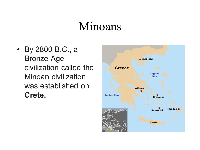 Minoans By 2800 B.C., a Bronze Age civilization called the Minoan civilization was established on Crete.