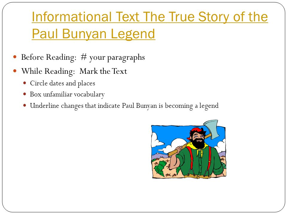 Informational Text The True Story of the Paul Bunyan Legend Before Reading: # your paragraphs While Reading: Mark the Text Circle dates and places Box
