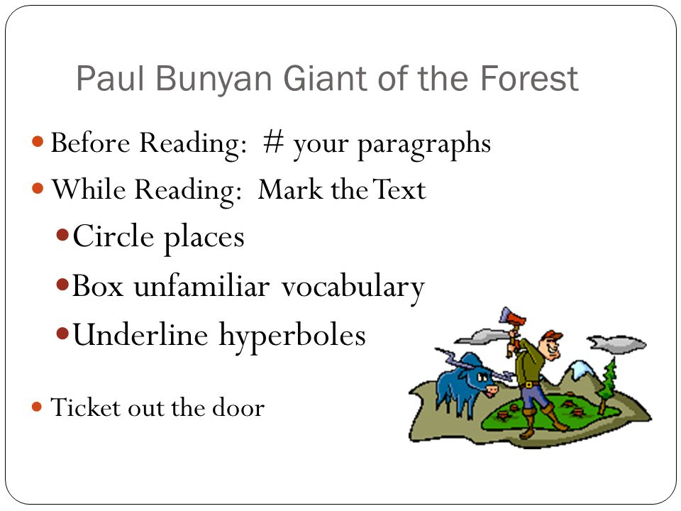 Paul Bunyan Giant of the Forest Before Reading: # your paragraphs While Reading: Mark the Text Circle places Box unfamiliar vocabulary Underline hyper