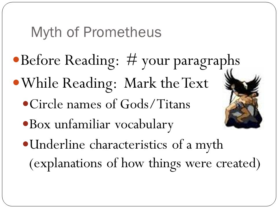 Myth of Prometheus Before Reading: # your paragraphs While Reading: Mark the Text Circle names of Gods/Titans Box unfamiliar vocabulary Underline char
