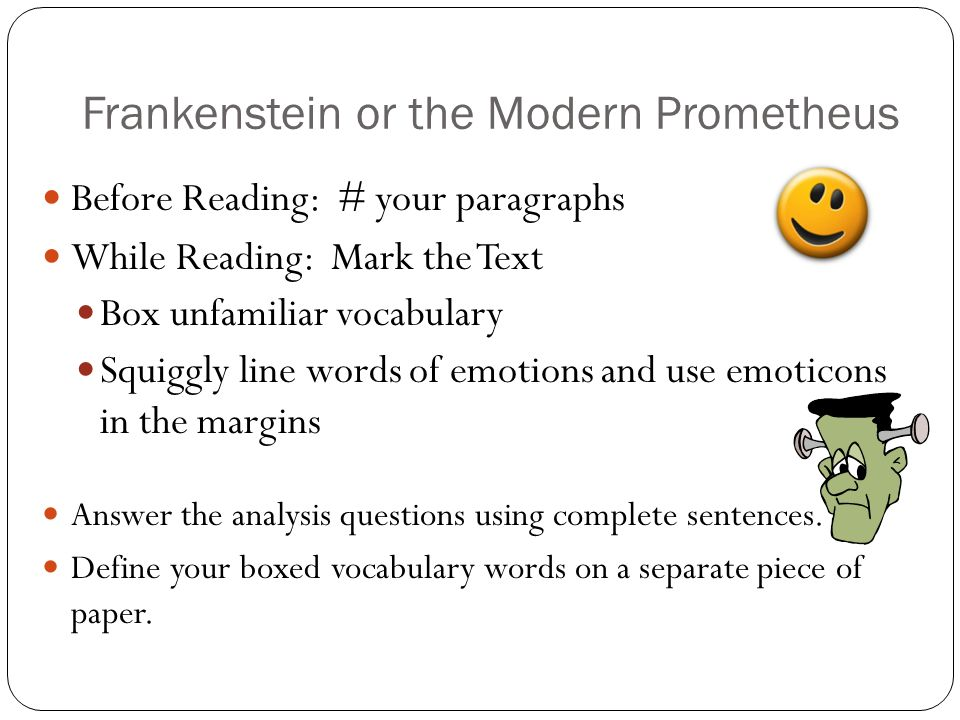 Frankenstein or the Modern Prometheus Before Reading: # your paragraphs While Reading: Mark the Text Box unfamiliar vocabulary Squiggly line words of