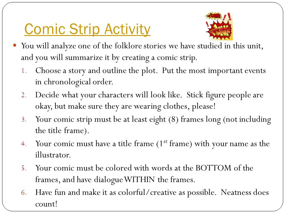 Comic Strip Activity You will analyze one of the folklore stories we have studied in this unit, and you will summarize it by creating a comic strip. 1