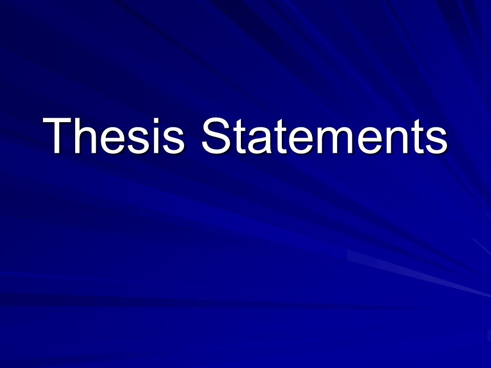 Which sentence is too general to be a good thesis statement.