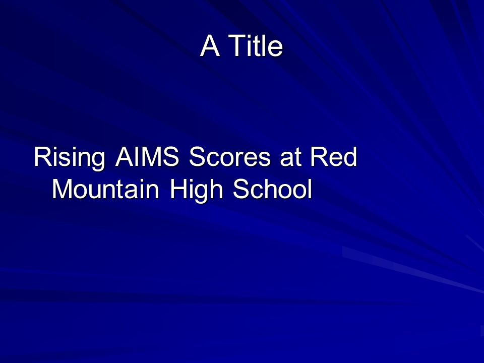 A Title Rising AIMS Scores at Red Mountain High School