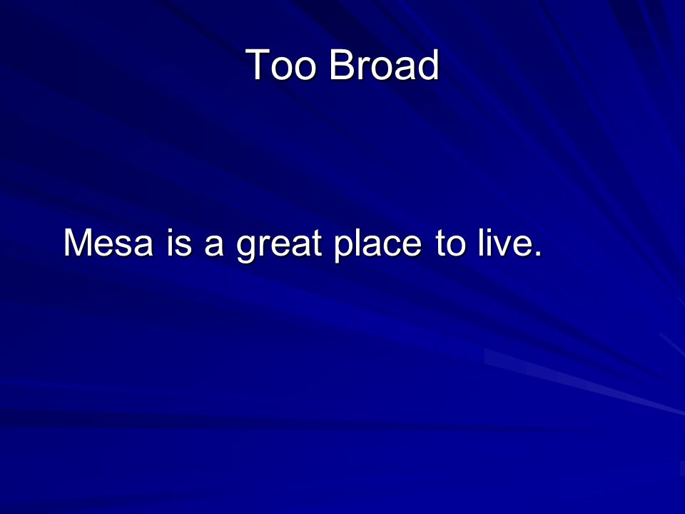 Too Broad Mesa is a great place to live. Mesa is a great place to live.