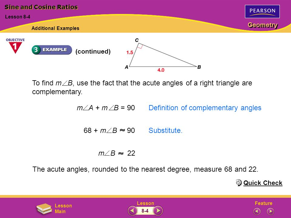 FeatureLesson Geometry Lesson Main (continued) To find m B, use the fact that the acute angles of a right triangle are complementary. The acute angles