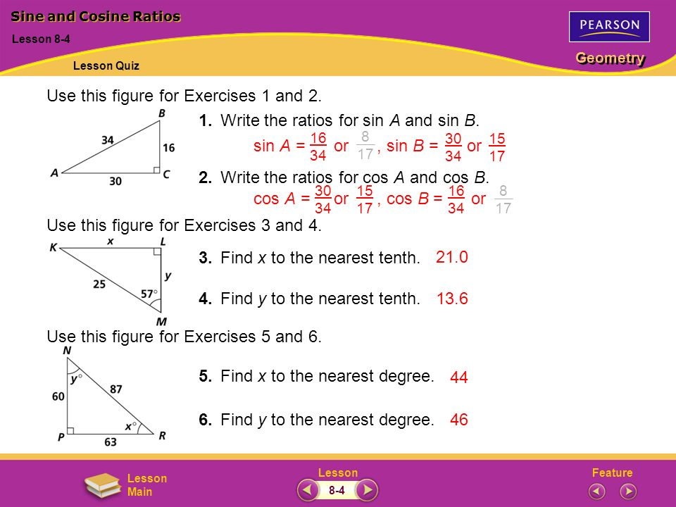 FeatureLesson Geometry Lesson Main Use this figure for Exercises 1 and 2. 1.Write the ratios for sin A and sin B. 2.Write the ratios for cos A and cos