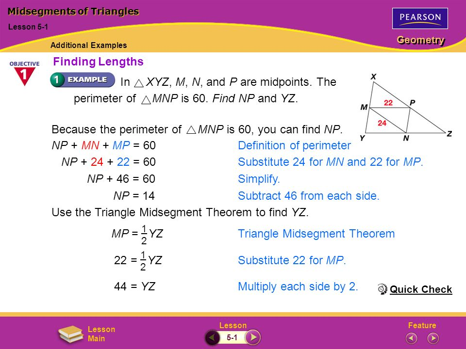FeatureLesson Geometry Lesson Main In XYZ, M, N, and P are midpoints. The perimeter of MNP is 60. Find NP and YZ. NP + MN + MP = 60Definition of perim