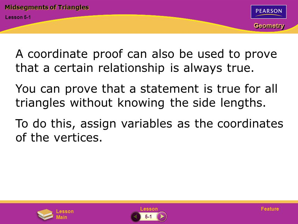 FeatureLesson Geometry Lesson Main Lesson 5-1 Midsegments of Triangles 5-1 A coordinate proof can also be used to prove that a certain relationship is