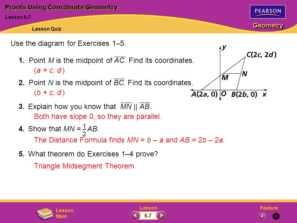 FeatureLesson Geometry Lesson Main Use the diagram for Exercises 1–5. 1. Point M is the midpoint of AC. Find its coordinates. 2. Point N is the midpoi