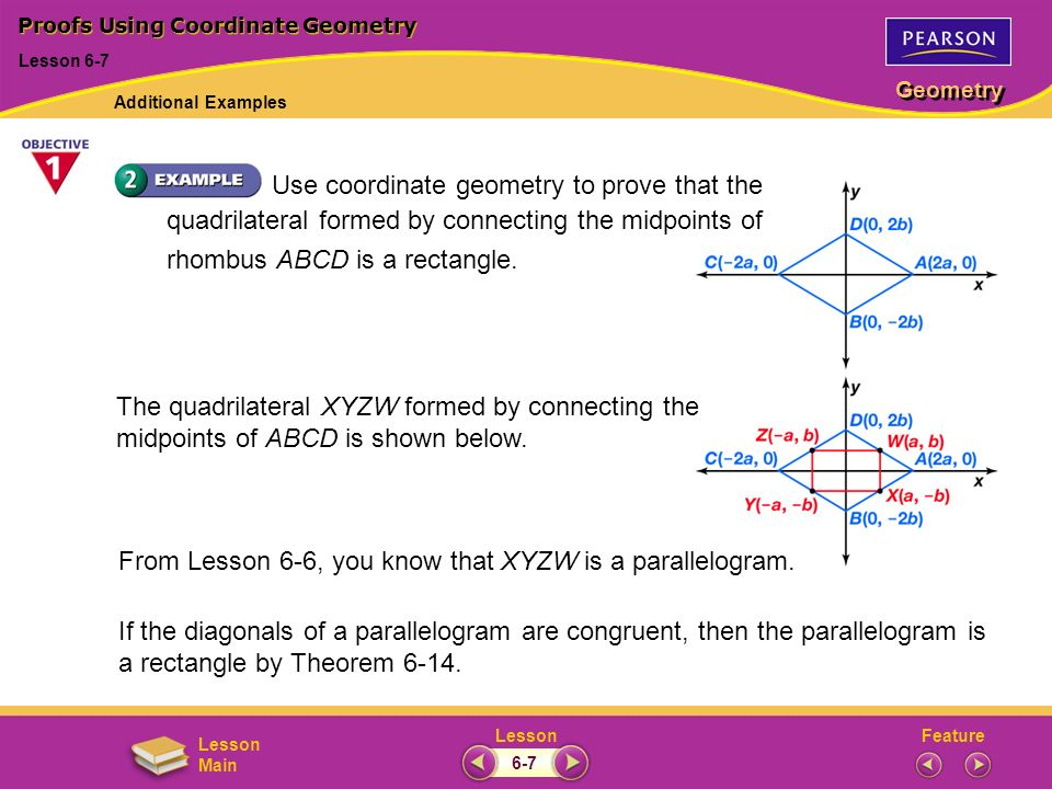FeatureLesson Geometry Lesson Main Use coordinate geometry to prove that the quadrilateral formed by connecting the midpoints of rhombus ABCD is a rec