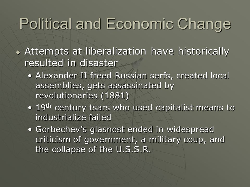 Political and Economic Change Attempts at liberalization have historically resulted in disaster Attempts at liberalization have historically resulted