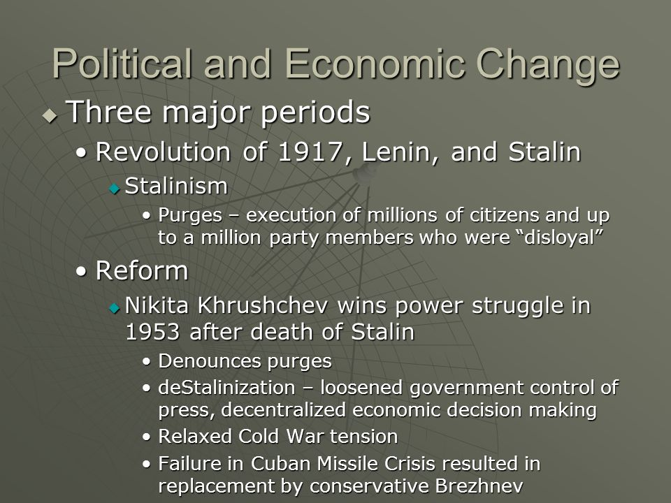 Political and Economic Change Three major periods Three major periods Revolution of 1917, Lenin, and StalinRevolution of 1917, Lenin, and Stalin Stali