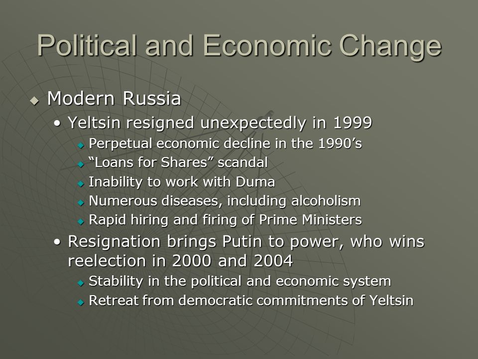 Political and Economic Change Modern Russia Modern Russia Yeltsin resigned unexpectedly in 1999Yeltsin resigned unexpectedly in 1999 Perpetual economi
