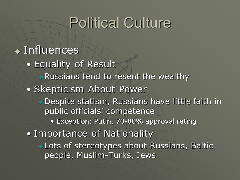 Political Culture Influences Influences Equality of ResultEquality of Result Russians tend to resent the wealthy Russians tend to resent the wealthy S