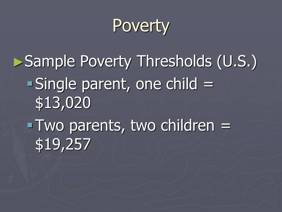 Poverty Poverty can mean different things to different people Poverty can mean different things to different people Defined by the Census Bureau as to