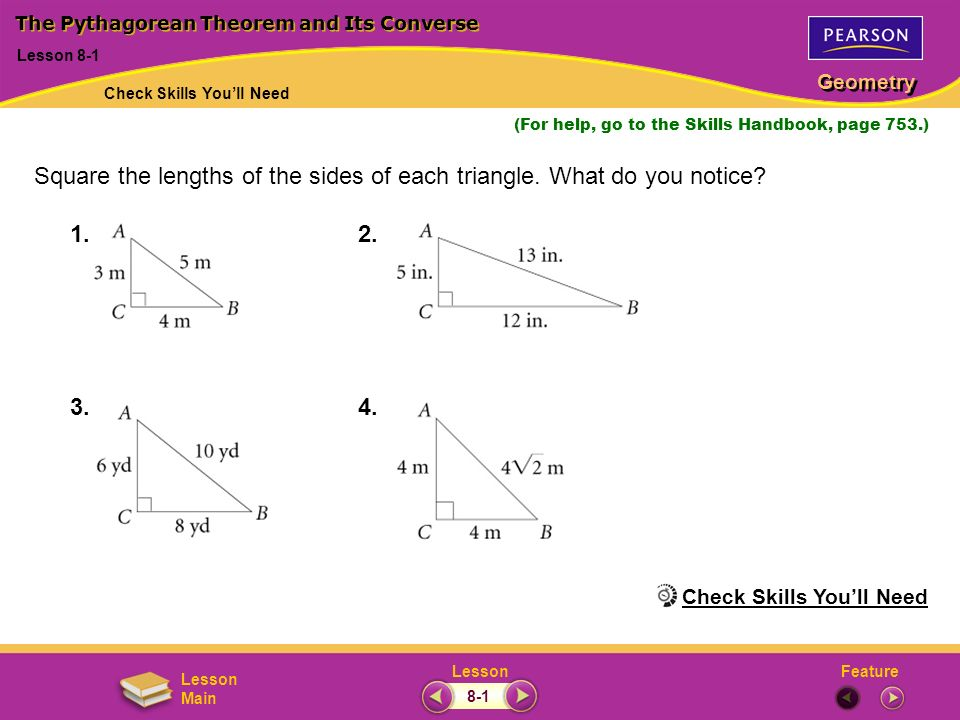 FeatureLesson Geometry Lesson Main (For help, go to the Skills Handbook, page 753.) 1.2. 3.4. Lesson 8-1 The Pythagorean Theorem and Its Converse Squa