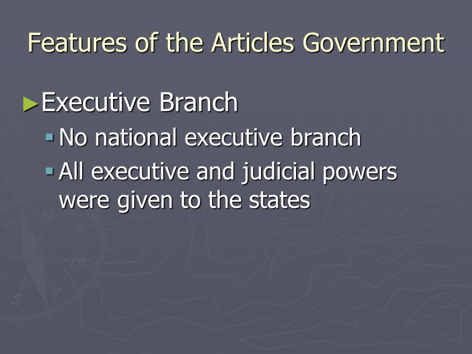 Features of the Articles Government Legislative Branch (Congress) Legislative Branch (Congress) Unicameral (One House) Unicameral (One House) States could send as many or as few Reps.