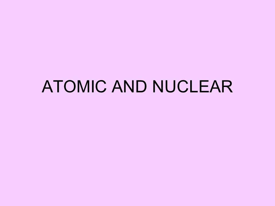 ATOMIC AND NUCLEAR