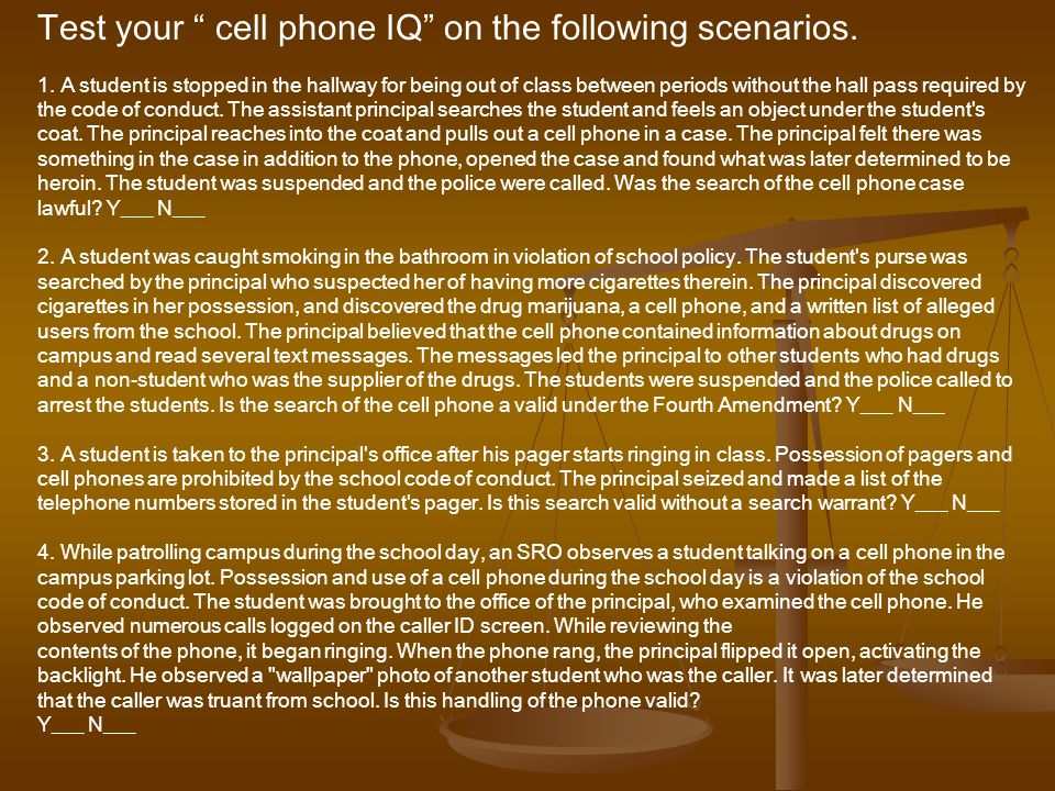 Test your cell phone IQ on the following scenarios. 1. A student is stopped in the hallway for being out of class between periods without the hall pas