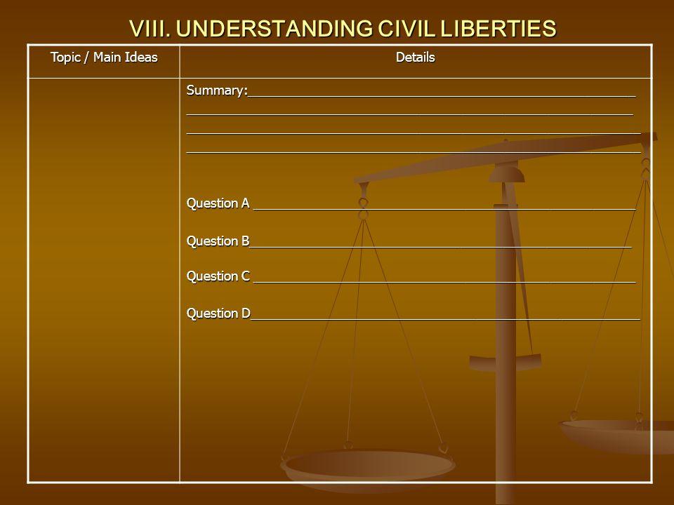 VIII. UNDERSTANDING CIVIL LIBERTIES Topic / Main Ideas Details Summary:_______________________________________________________________________________