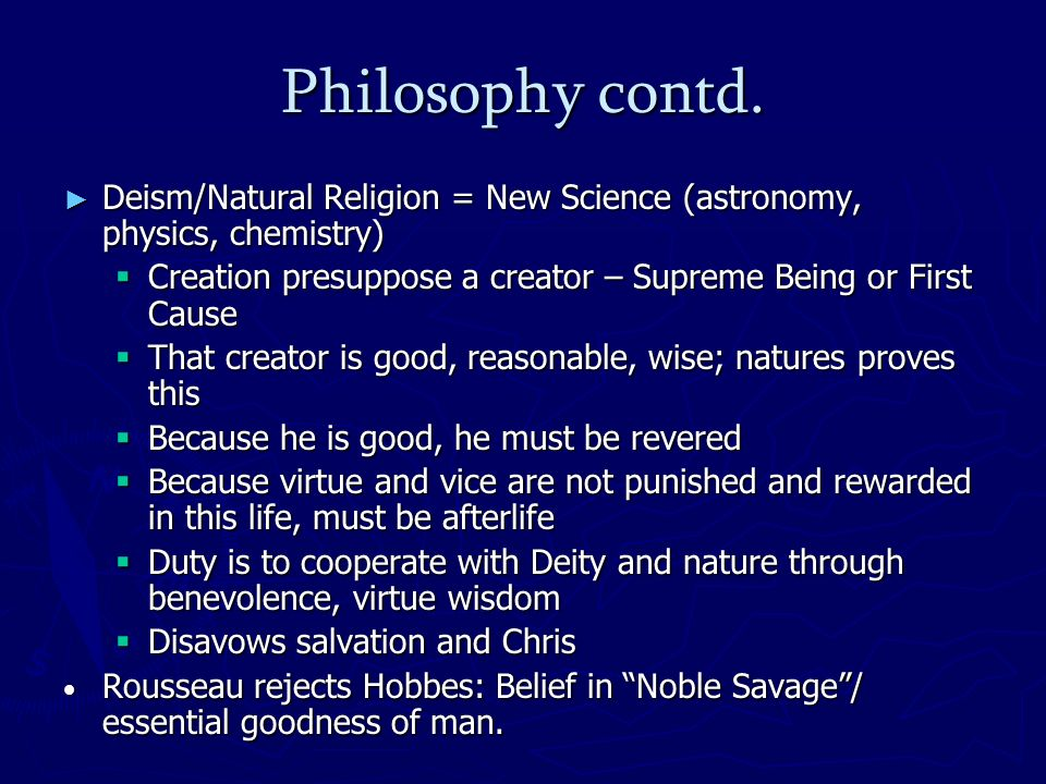 Philosophy contd. Deism/Natural Religion = New Science (astronomy, physics, chemistry) Deism/Natural Religion = New Science (astronomy, physics, chemi