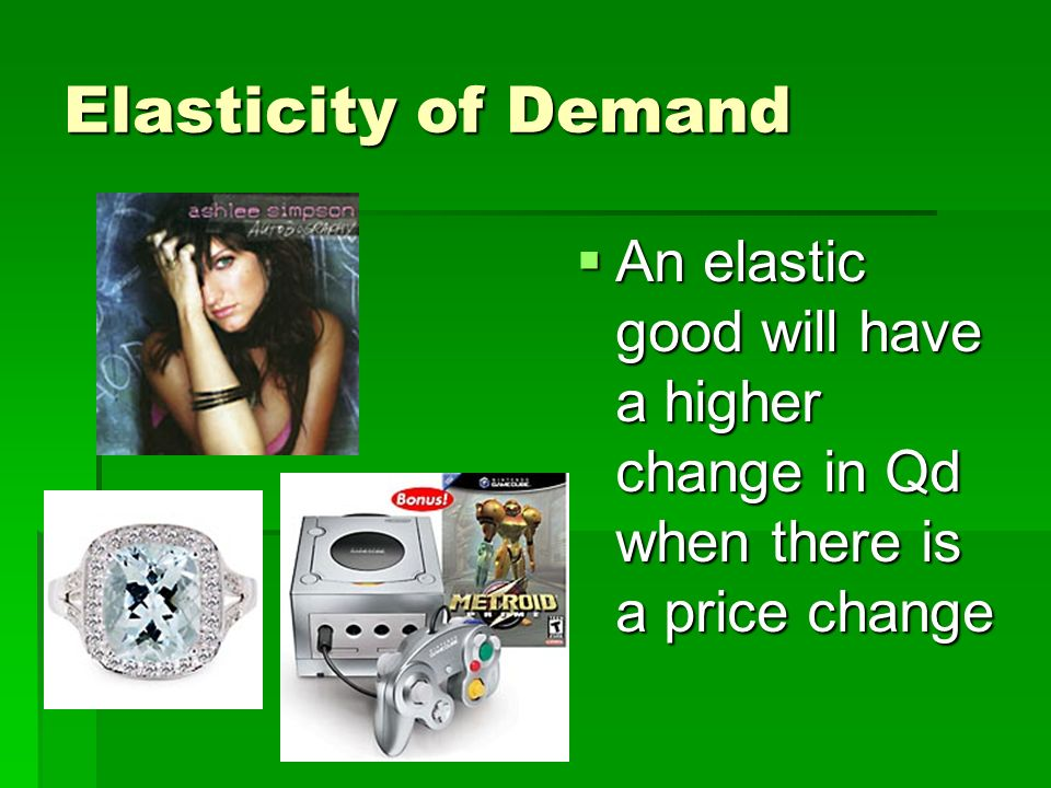 Elasticity of Demand An inelastic good will still sell about the same quantity even if the price goes up or down An inelastic good will still sell abo