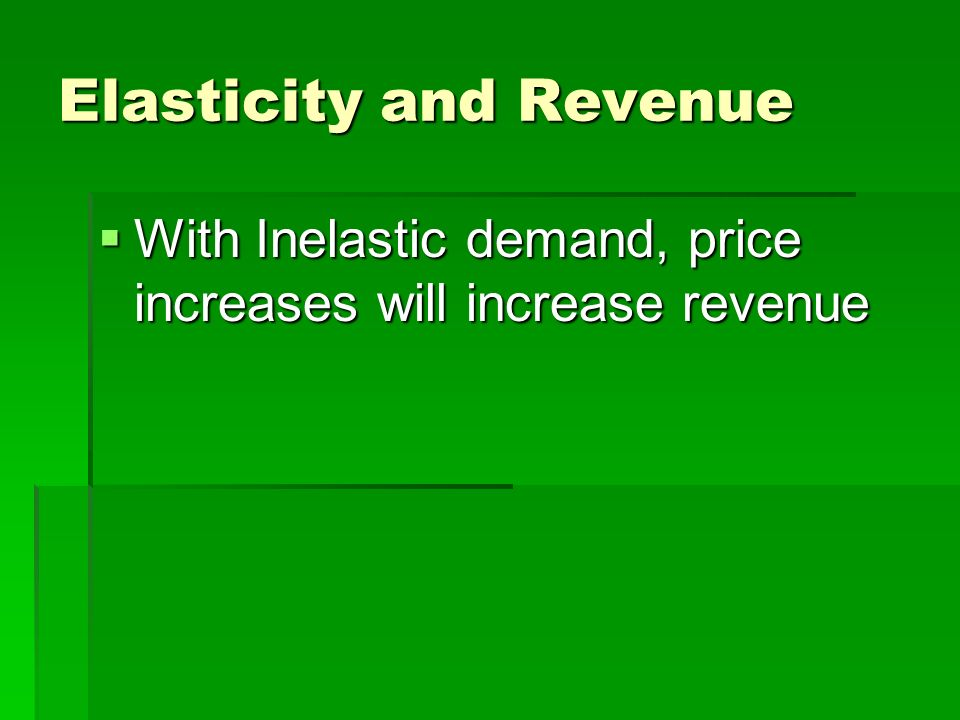Elasticity and Revenue Total Revenue – the amount of money a company receives by selling its good or service Total Revenue – the amount of money a com
