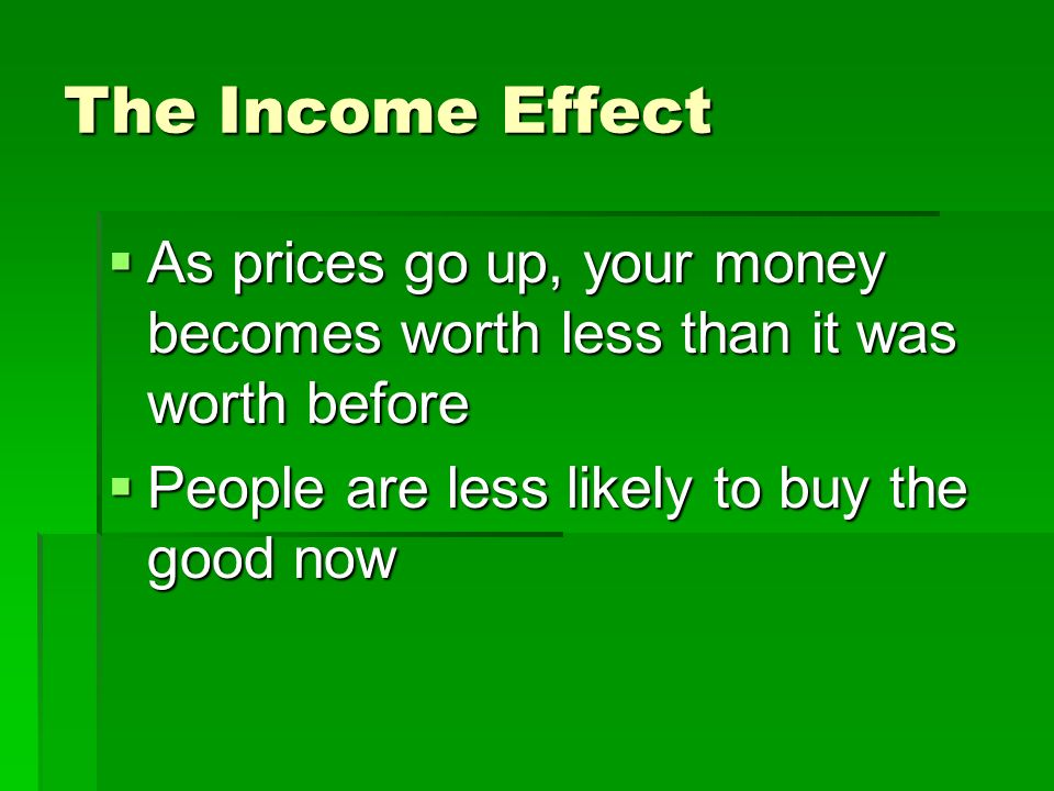 The Substitution Effect As the price for one good rises compared to a similar good, consumers will substitute the similar good for their purchases. As