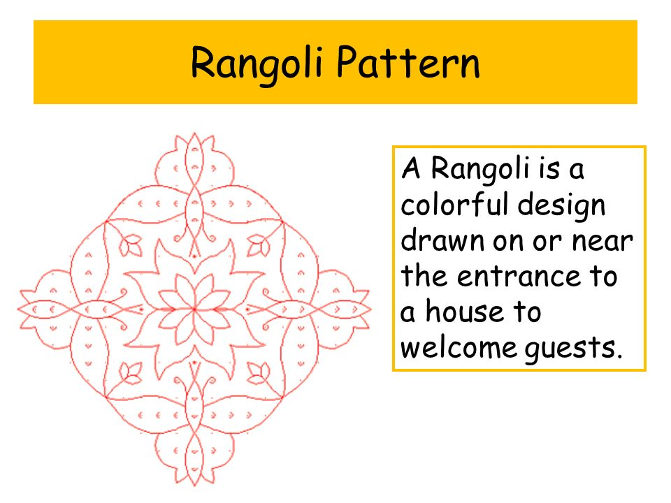 A Rangoli is a colorful design drawn on or near the entrance to a house to welcome guests. Rangoli Pattern