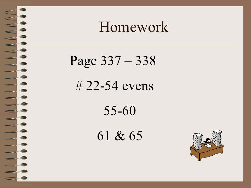 Homework Page 337 – 338 # 22-54 evens 55-60 61 & 65