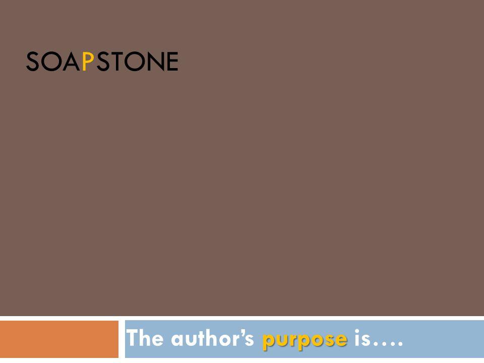 SOAPSTONE purpose The authors purpose is….