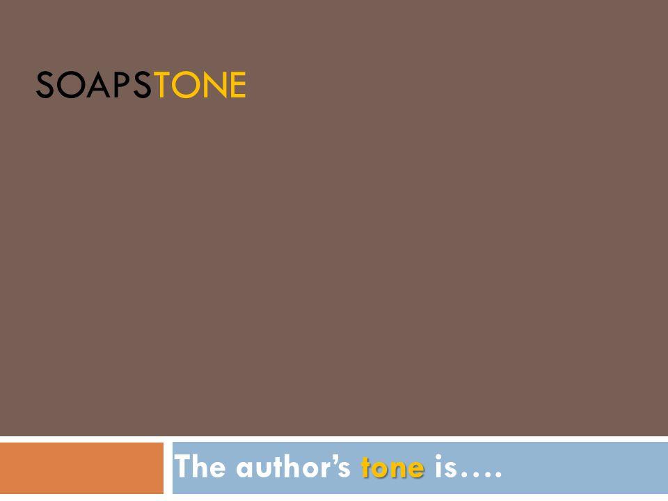 SOAPSTONE tone The authors tone is….